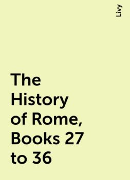 The History of Rome, Books 27 to 36, Livy