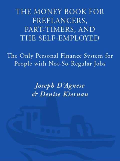 The Money Book for Freelancers, Part-Timers, and the Self-Employed: The Only Personal Finance System for People With Not-So-Regular Jobs, Joseph D'Agnese