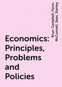Economics: Principles, Problems and Policies, Campbell, Stanley, Sean, Brue, Flynn, McConnell