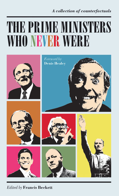 The Prime Ministers Who Never Were, Francis Beckett