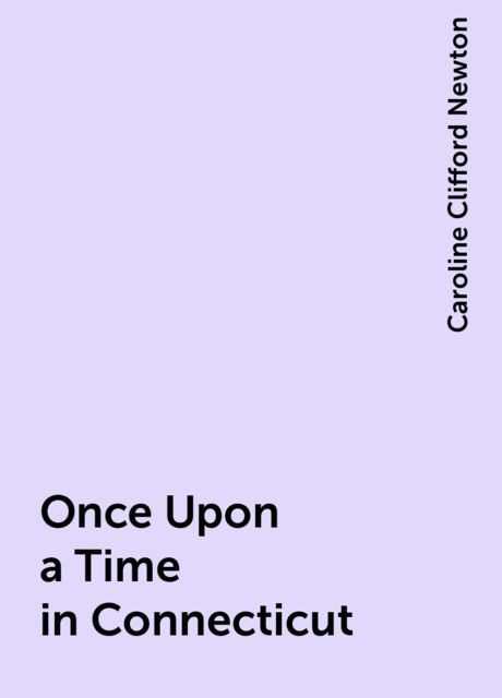 Once Upon a Time in Connecticut, Caroline Clifford Newton