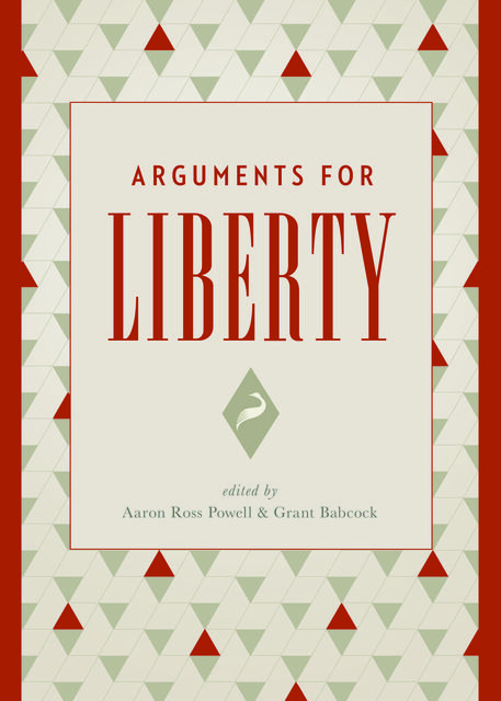 Arguments for Liberty, Aaron Ross Powell, Grant Babcock