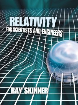 Relativity for Scientists and Engineers, Ray Skinner