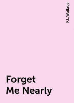 Forget Me Nearly, F.L.Wallace