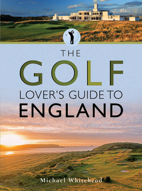 The Golf Lover's Guide to England, Michael Whitehead