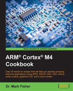 ARM® Cortex® M4 Cookbook, Mark Fisher