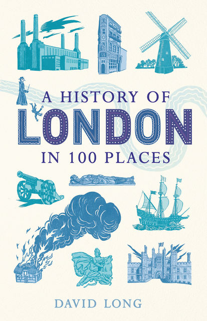 A History of London in 100 Places, David Long