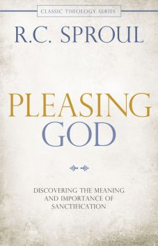 Pleasing God, R.C.Sproul
