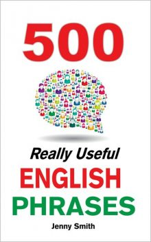 500 Really Useful English Phrases: Intermediate to Fluency, Jenny Smith