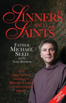 Sinners and Saints – The Irreverent Diaries of Britain's Most Controversial Saint, Noel Botham, Father Michael Seed
