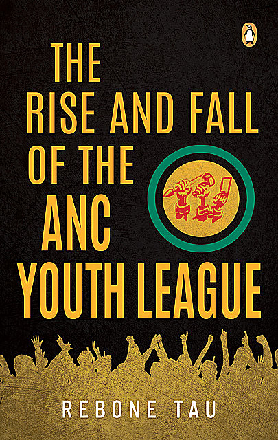 The Rise and Fall of the ANC Youth League, Rebone Tau