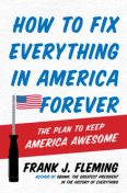 How to Fix Everything in America Forever, Frank J. Fleming