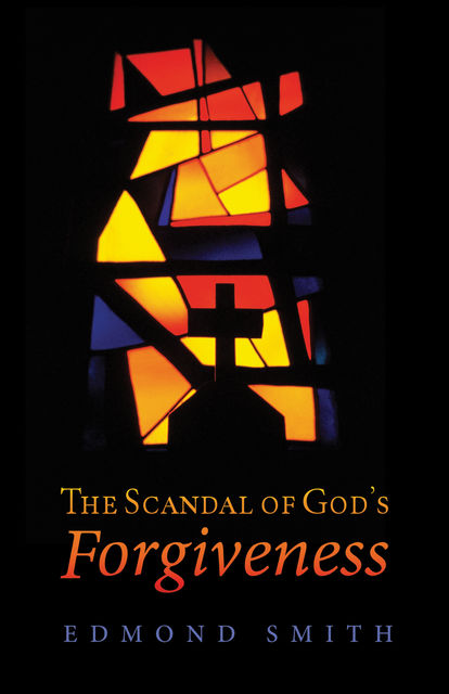 The Scandal of God's Forgiveness, Edmond Smith