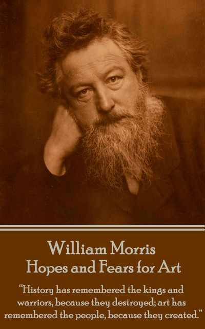 Hopes and Fears for Art, William Morris