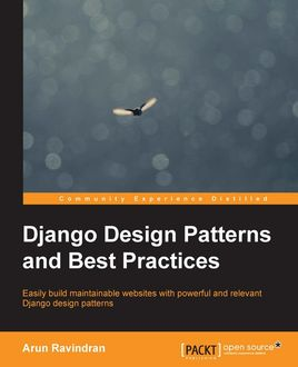 Django Design Patterns and Best Practices, Arun Ravindran
