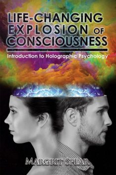 Life-Changing Explosion of Consciousness, Margrit Spear