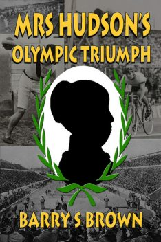 Mrs Hudson's Olympic Triumph, Barry S Brown