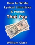 How to Write Lyrical Limericks & Poems That Pay, William Clark