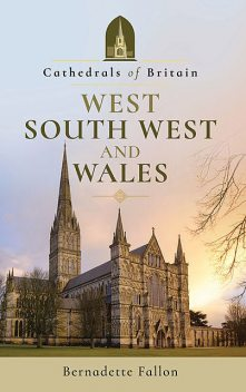 Cathedrals of Britain: West, South West and Wales, Bernadette Fallon