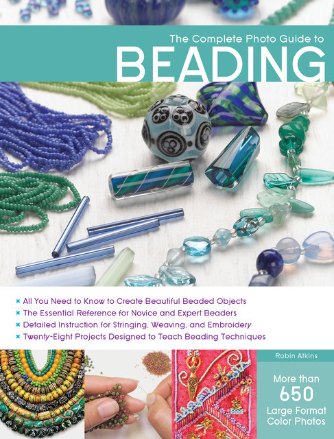 The Complete Photo Guide to Beading, Robin Atkins