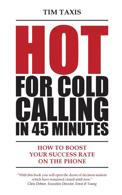 Hot For Cold Calling in 45 Minutes: How to Boost Your Success Rate on the Phone, Tim Taxis