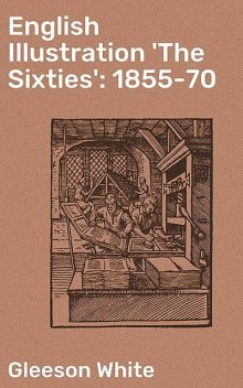 English Illustration 'The Sixties': 1855–70, Gleeson White