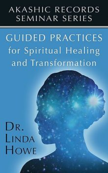 Guided Practice for Spiritual Healing and Transformation, Linda Howe