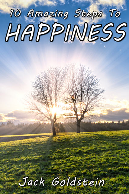 10 Amazing Steps To Happiness, Jack Goldstein