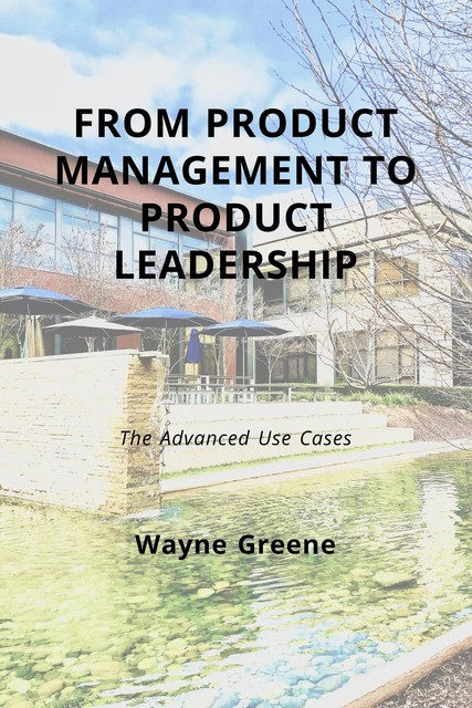 From Product Management To Product Leadership, Wayne Greene