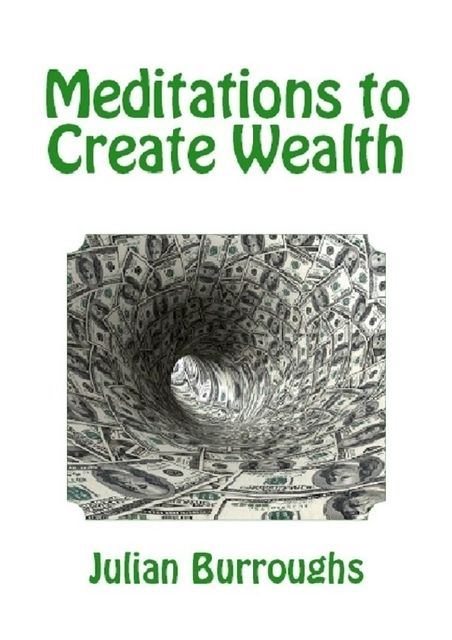 Meditations to Create Wealth, Julian Burroughs