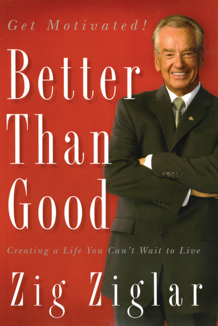 Better Than Good, Zig Ziglar