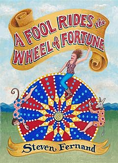 A Fool Rides the Wheel of Fortune, Steven M. Fernand