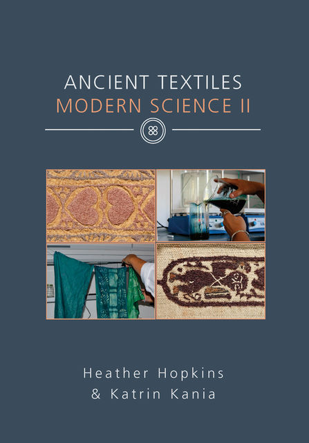 Ancient Textiles Modern Science II, Heather Hopkins, Katrin Kania