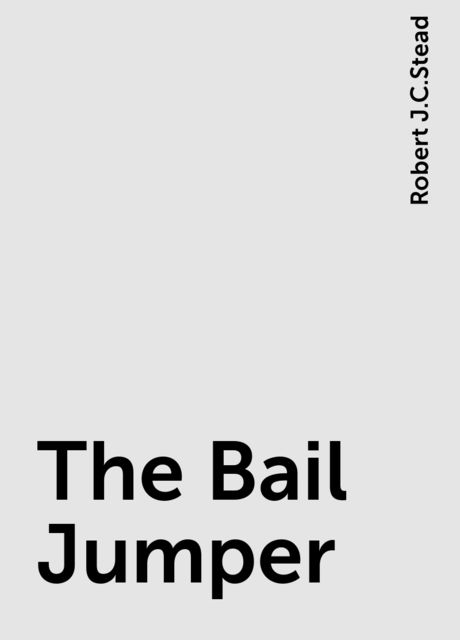 The Bail Jumper, Robert J.C.Stead
