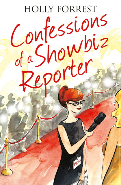 Confessions of a Showbiz Reporter (The Confessions Series), Holly Forrest