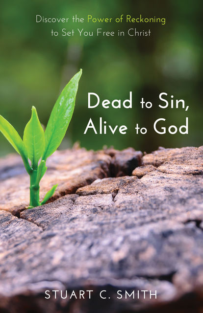 Dead to Sin, Alive to God, Stuart Smith