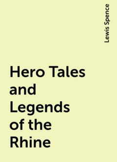 Hero Tales and Legends of the Rhine, Lewis Spence