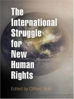 The International Struggle for New Human Rights, Clifford Bob