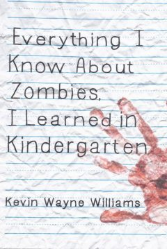Everything I Know About Zombies, I Learned in Kindergarten, Kevin Wayne Williams