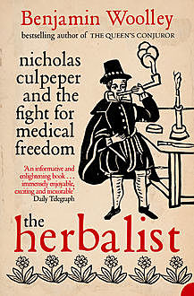 The Herbalist: Nicholas Culpeper and the Fight for Medical Freedom, Benjamin Woolley