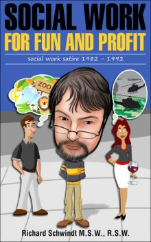 Social Work for Fun and Profit, Richard Schwindt