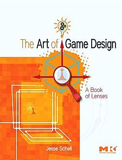 The Art of Game Design: A Book of Lenses, Jesse Schell