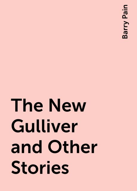 The New Gulliver and Other Stories, Barry Pain