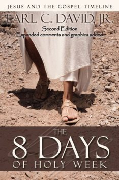 The 8 Days of Holy Week, 2nd Edition, Earl C.David Jr.
