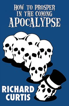 How to Prosper In the Coming Apocalypse, Richard Curtis