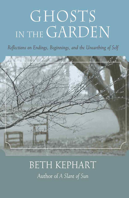 Ghosts in the Garden, Beth Kephart