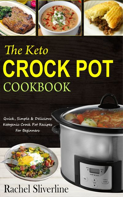 The Keto Crock Pot Cookbook, Rachel Silverline