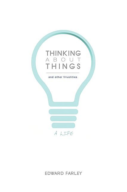 Thinking about Things and Other Frivolities, Edward Farley