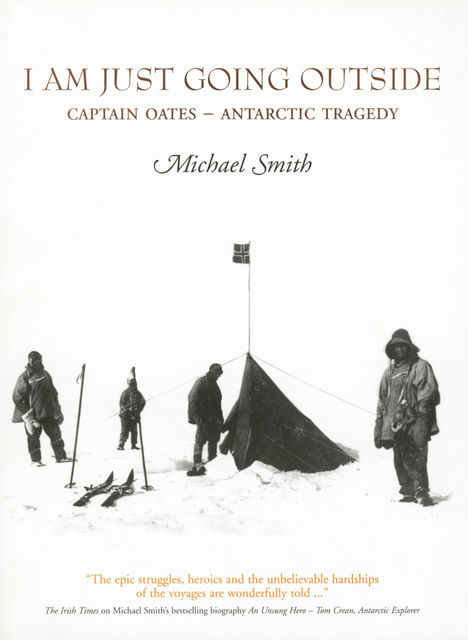 I Am Just Going Outside: Captain Oates – Antarctic Tragedy, Smith Michael