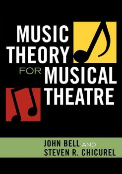 Music Theory for Musical Theatre, John Bell, Steven R. Chicurel